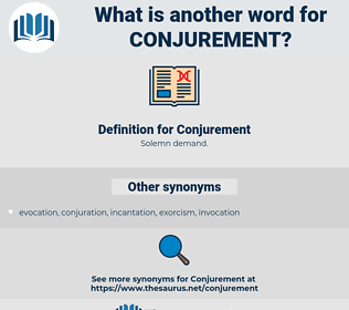 Conjurement, synonym Conjurement, another word for Conjurement, words like Conjurement, thesaurus Conjurement