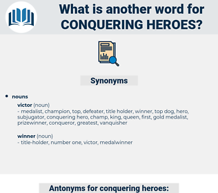 conquering heroes, synonym conquering heroes, another word for conquering heroes, words like conquering heroes, thesaurus conquering heroes