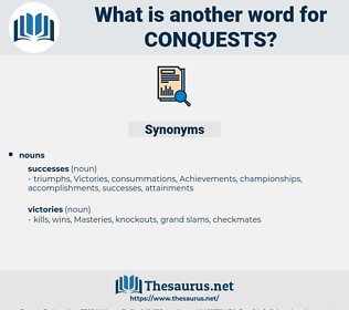 conquests, synonym conquests, another word for conquests, words like conquests, thesaurus conquests