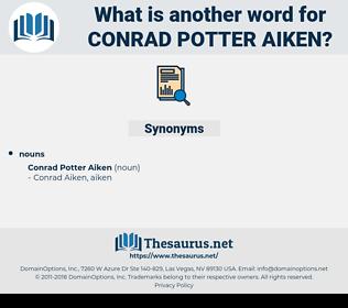 Conrad Potter Aiken, synonym Conrad Potter Aiken, another word for Conrad Potter Aiken, words like Conrad Potter Aiken, thesaurus Conrad Potter Aiken