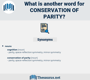 conservation of parity, synonym conservation of parity, another word for conservation of parity, words like conservation of parity, thesaurus conservation of parity