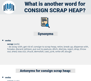 consign scrap heap, synonym consign scrap heap, another word for consign scrap heap, words like consign scrap heap, thesaurus consign scrap heap