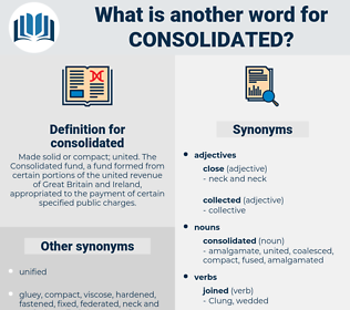 consolidated, synonym consolidated, another word for consolidated, words like consolidated, thesaurus consolidated