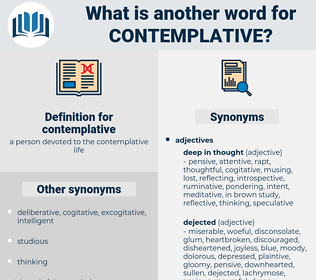 contemplative, synonym contemplative, another word for contemplative, words like contemplative, thesaurus contemplative