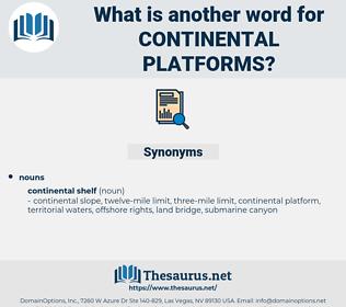 continental platforms, synonym continental platforms, another word for continental platforms, words like continental platforms, thesaurus continental platforms