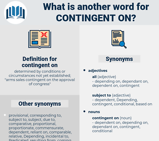contingent on, synonym contingent on, another word for contingent on, words like contingent on, thesaurus contingent on