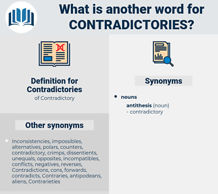 Contradictories, synonym Contradictories, another word for Contradictories, words like Contradictories, thesaurus Contradictories