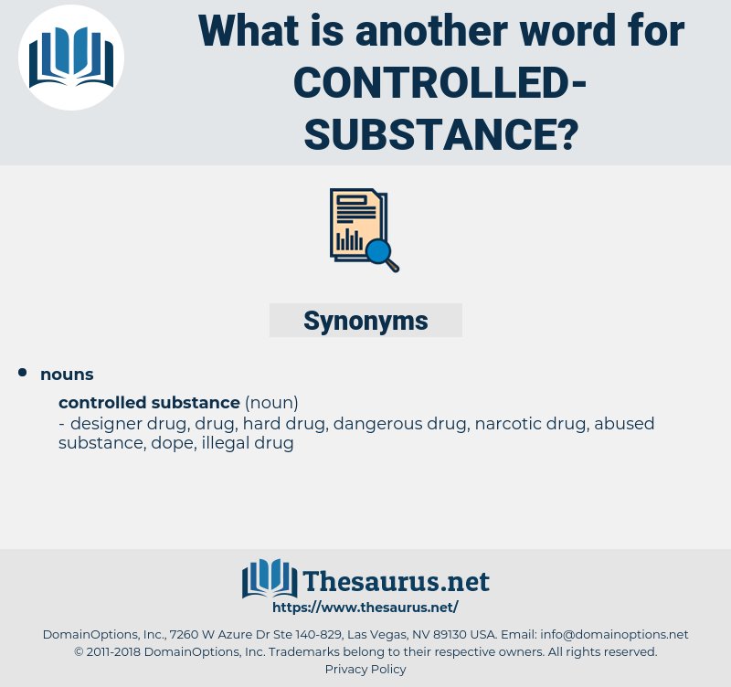 controlled substance, synonym controlled substance, another word for controlled substance, words like controlled substance, thesaurus controlled substance
