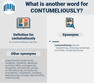 contumeliously, synonym contumeliously, another word for contumeliously, words like contumeliously, thesaurus contumeliously