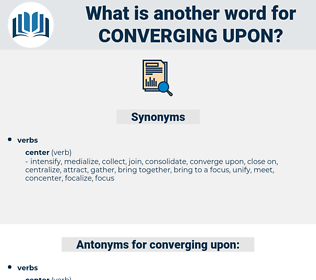 converging upon, synonym converging upon, another word for converging upon, words like converging upon, thesaurus converging upon