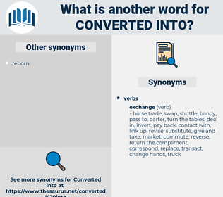 converted into, synonym converted into, another word for converted into, words like converted into, thesaurus converted into