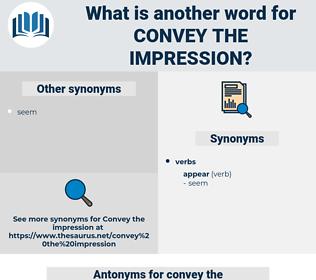 convey the impression, synonym convey the impression, another word for convey the impression, words like convey the impression, thesaurus convey the impression