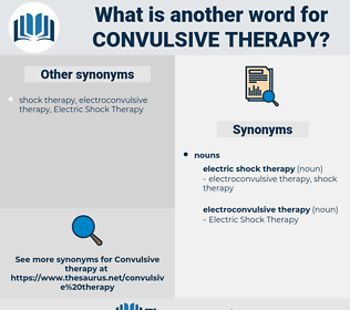 Convulsive Therapy, synonym Convulsive Therapy, another word for Convulsive Therapy, words like Convulsive Therapy, thesaurus Convulsive Therapy