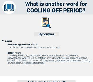 cooling-off period, synonym cooling-off period, another word for cooling-off period, words like cooling-off period, thesaurus cooling-off period