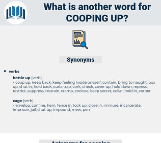 cooping up, synonym cooping up, another word for cooping up, words like cooping up, thesaurus cooping up