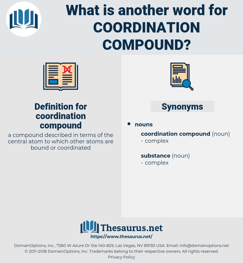 coordination compound, synonym coordination compound, another word for coordination compound, words like coordination compound, thesaurus coordination compound