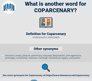 Coparcenary, synonym Coparcenary, another word for Coparcenary, words like Coparcenary, thesaurus Coparcenary
