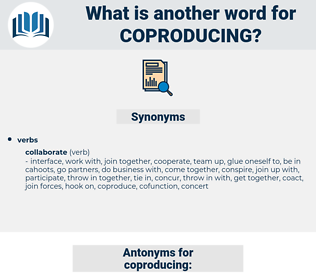 coproducing, synonym coproducing, another word for coproducing, words like coproducing, thesaurus coproducing