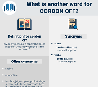 cordon off, synonym cordon off, another word for cordon off, words like cordon off, thesaurus cordon off
