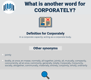 Corporately, synonym Corporately, another word for Corporately, words like Corporately, thesaurus Corporately