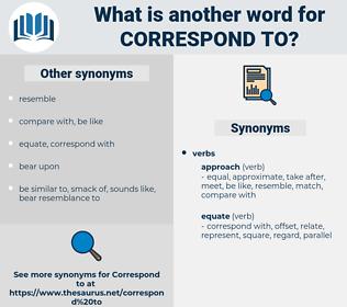 correspond to, synonym correspond to, another word for correspond to, words like correspond to, thesaurus correspond to