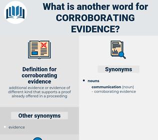 corroborating evidence, synonym corroborating evidence, another word for corroborating evidence, words like corroborating evidence, thesaurus corroborating evidence