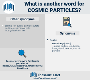 cosmic particles, synonym cosmic particles, another word for cosmic particles, words like cosmic particles, thesaurus cosmic particles