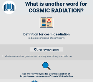 cosmic radiation, synonym cosmic radiation, another word for cosmic radiation, words like cosmic radiation, thesaurus cosmic radiation