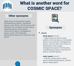 cosmic space, synonym cosmic space, another word for cosmic space, words like cosmic space, thesaurus cosmic space