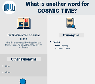 cosmic time, synonym cosmic time, another word for cosmic time, words like cosmic time, thesaurus cosmic time