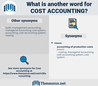 cost accounting, synonym cost accounting, another word for cost accounting, words like cost accounting, thesaurus cost accounting