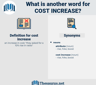 cost increase, synonym cost increase, another word for cost increase, words like cost increase, thesaurus cost increase