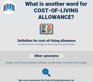 cost-of-living allowance, synonym cost-of-living allowance, another word for cost-of-living allowance, words like cost-of-living allowance, thesaurus cost-of-living allowance