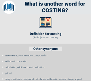 costing, synonym costing, another word for costing, words like costing, thesaurus costing