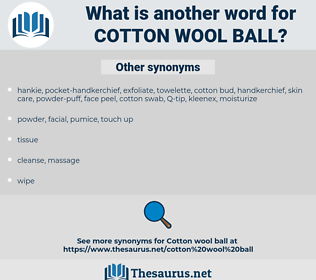 cotton wool ball, synonym cotton wool ball, another word for cotton wool ball, words like cotton wool ball, thesaurus cotton wool ball