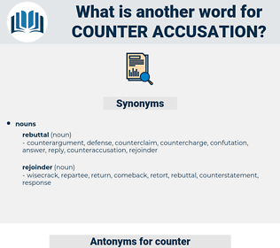 counter-accusation, synonym counter-accusation, another word for counter-accusation, words like counter-accusation, thesaurus counter-accusation
