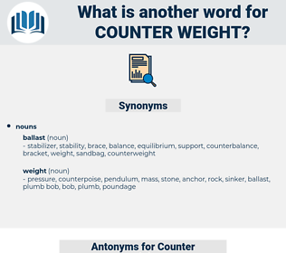 Counter weight, synonym Counter weight, another word for Counter weight, words like Counter weight, thesaurus Counter weight
