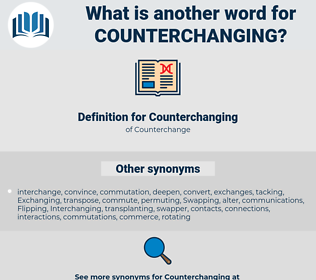 Counterchanging, synonym Counterchanging, another word for Counterchanging, words like Counterchanging, thesaurus Counterchanging