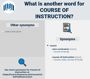 course of instruction, synonym course of instruction, another word for course of instruction, words like course of instruction, thesaurus course of instruction