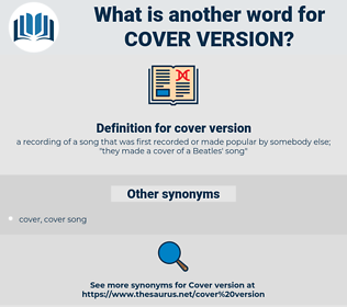 cover version, synonym cover version, another word for cover version, words like cover version, thesaurus cover version