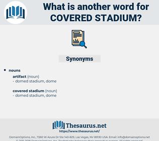covered stadium, synonym covered stadium, another word for covered stadium, words like covered stadium, thesaurus covered stadium