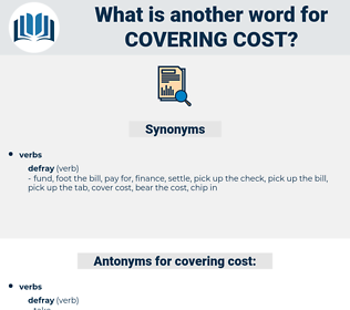 covering cost, synonym covering cost, another word for covering cost, words like covering cost, thesaurus covering cost