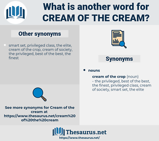 cream of the cream, synonym cream of the cream, another word for cream of the cream, words like cream of the cream, thesaurus cream of the cream
