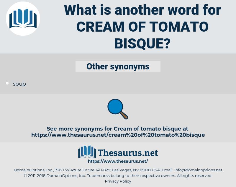 cream of tomato bisque, synonym cream of tomato bisque, another word for cream of tomato bisque, words like cream of tomato bisque, thesaurus cream of tomato bisque