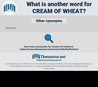 cream of wheat, synonym cream of wheat, another word for cream of wheat, words like cream of wheat, thesaurus cream of wheat