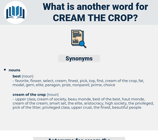 cream the crop, synonym cream the crop, another word for cream the crop, words like cream the crop, thesaurus cream the crop