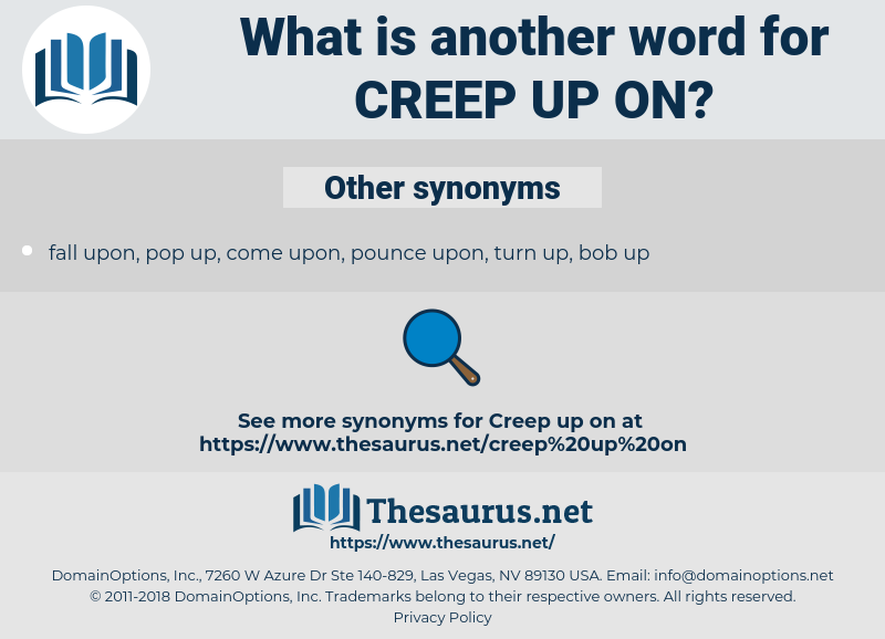 creep up on, synonym creep up on, another word for creep up on, words like creep up on, thesaurus creep up on