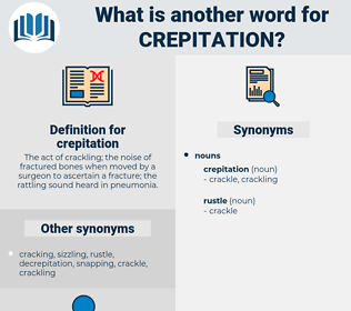 crepitation, synonym crepitation, another word for crepitation, words like crepitation, thesaurus crepitation