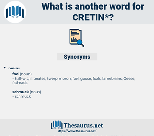 cretin, synonym cretin, another word for cretin, words like cretin, thesaurus cretin