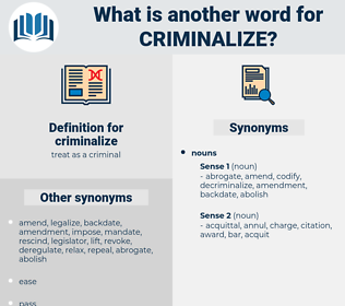 criminalize, synonym criminalize, another word for criminalize, words like criminalize, thesaurus criminalize